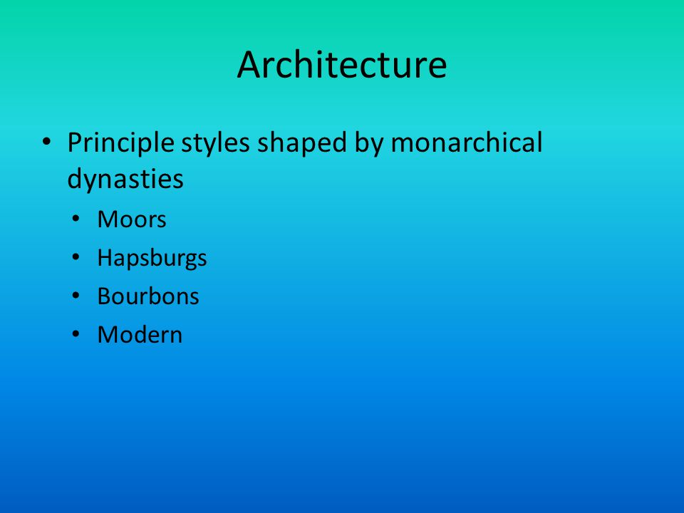 Architecture Principle styles shaped by monarchical dynasties Moors Hapsburgs Bourbons Modern