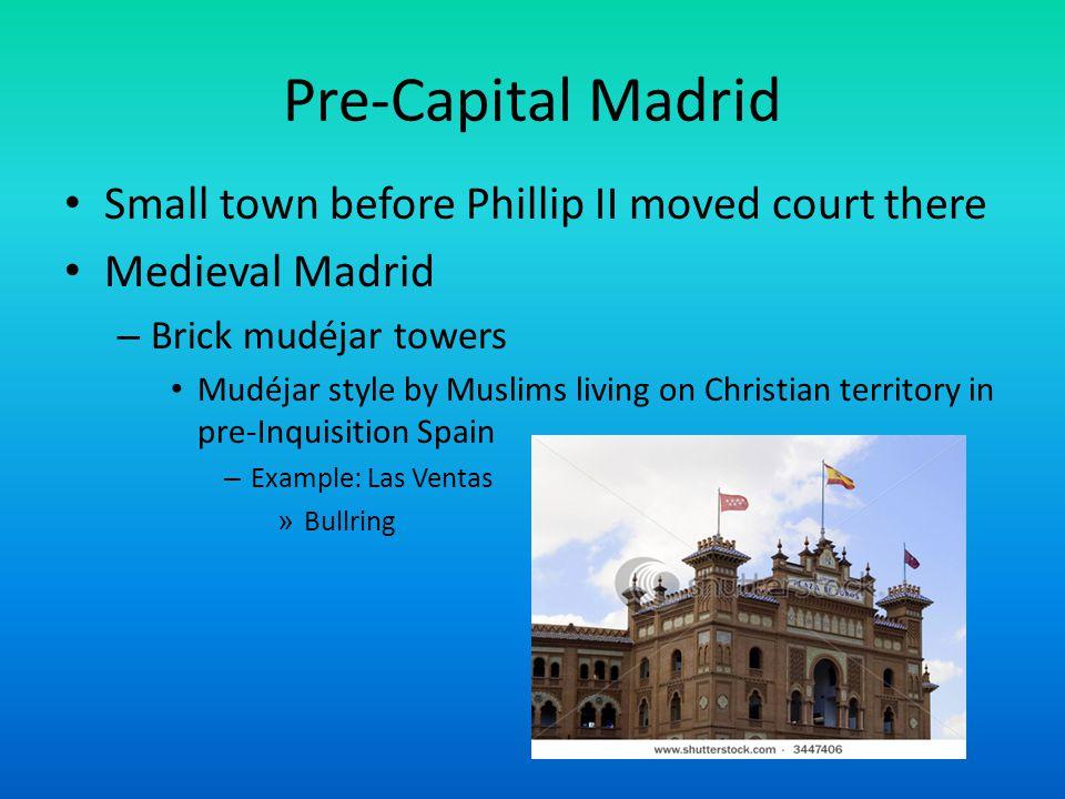 Pre-Capital Madrid Small town before Phillip II moved court there Medieval Madrid – Brick mudéjar towers Mudéjar style by Muslims living on Christian