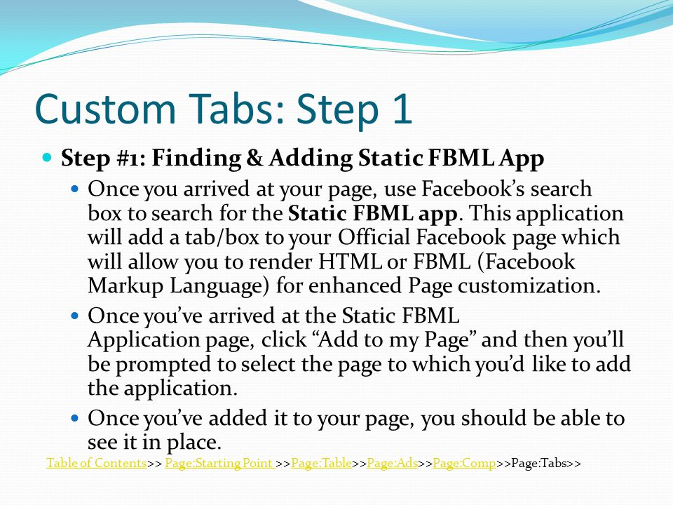Custom Tabs: Step 1 Step #1: Finding & Adding Static FBML App Once you arrived at your page, use Facebook's search box to search for the Static FBML app.