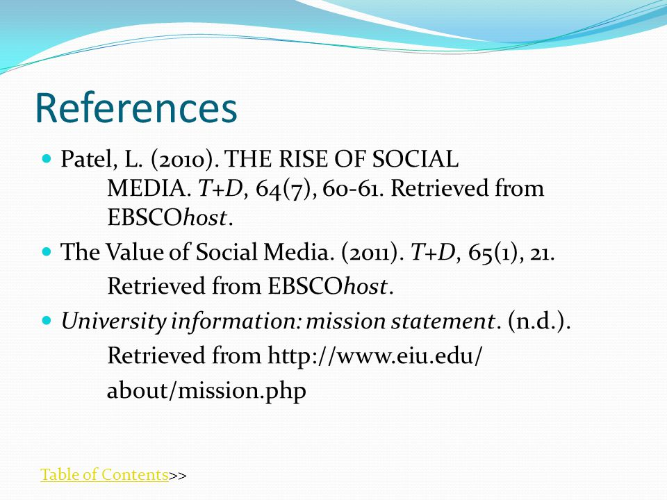 References Patel, L. (2010). THE RISE OF SOCIAL MEDIA.