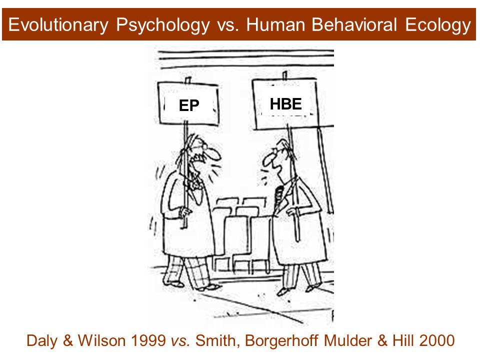 EP HBE Daly & Wilson 1999 vs. Smith, Borgerhoff Mulder & Hill 2000 Evolutionary Psychology vs.