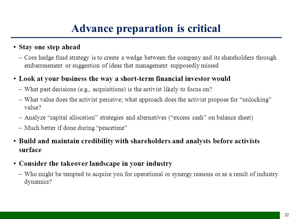 Advance preparation is critical Stay one step ahead –Core hedge fund strategy is to create a wedge between the company and its shareholders through em