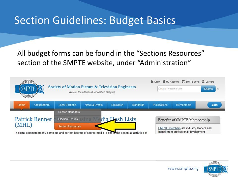 www.smpte.org Section Guidelines: Budget Basics All budget forms can be found in the Sections Resources section of the SMPTE website, under Administration