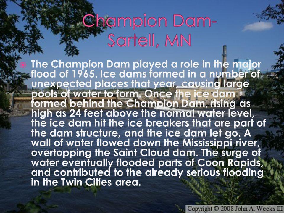  The Champion Dam played a role in the major flood of 1965.