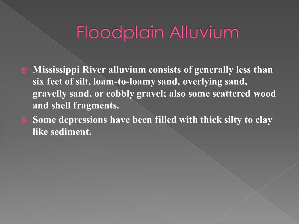  Mississippi River alluvium consists of generally less than six feet of silt, loam-to-loamy sand, overlying sand, gravelly sand, or cobbly gravel; also some scattered wood and shell fragments.