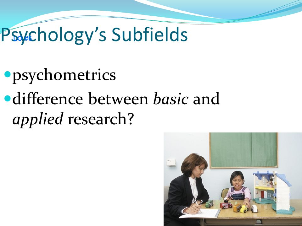 Psychology's Subfields psychometrics difference between basic and applied research LO #6