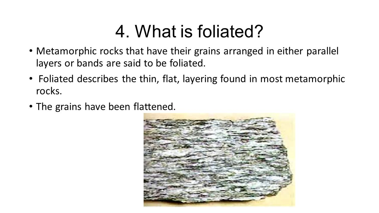 4. What is foliated.