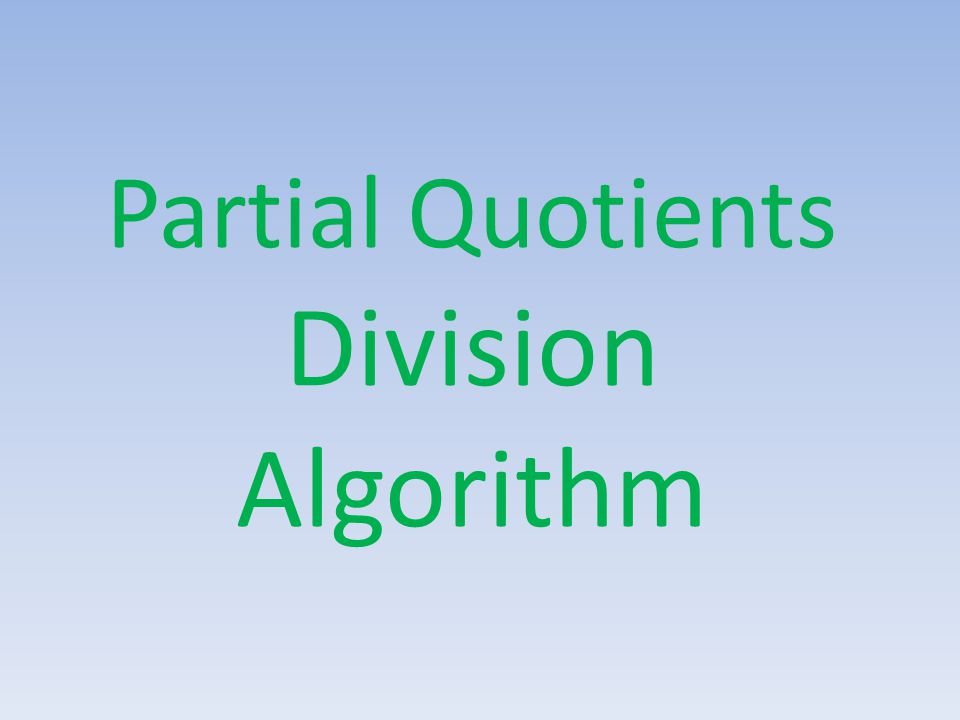 Partial Quotients Division Algorithm