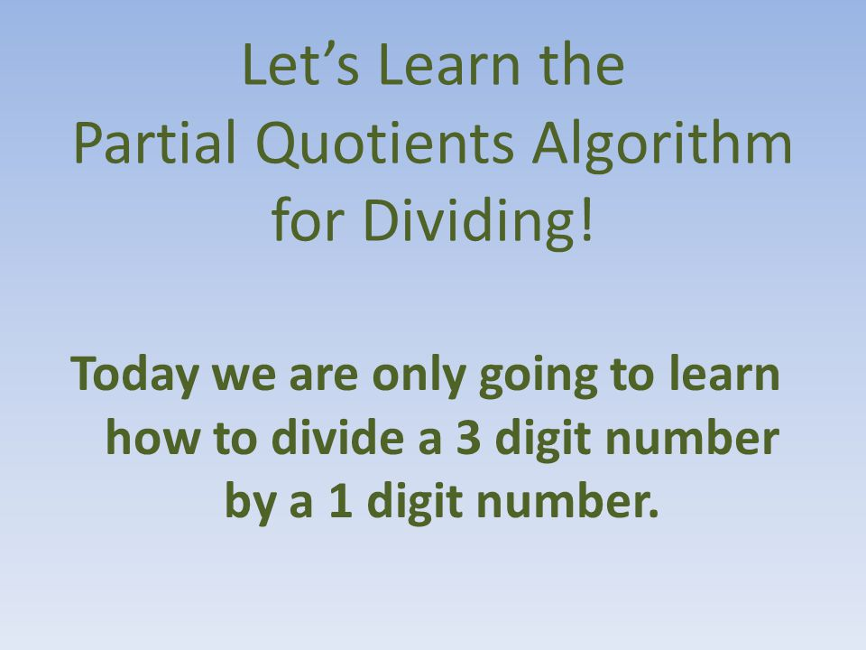 Let's Learn the Partial Quotients Algorithm for Dividing.