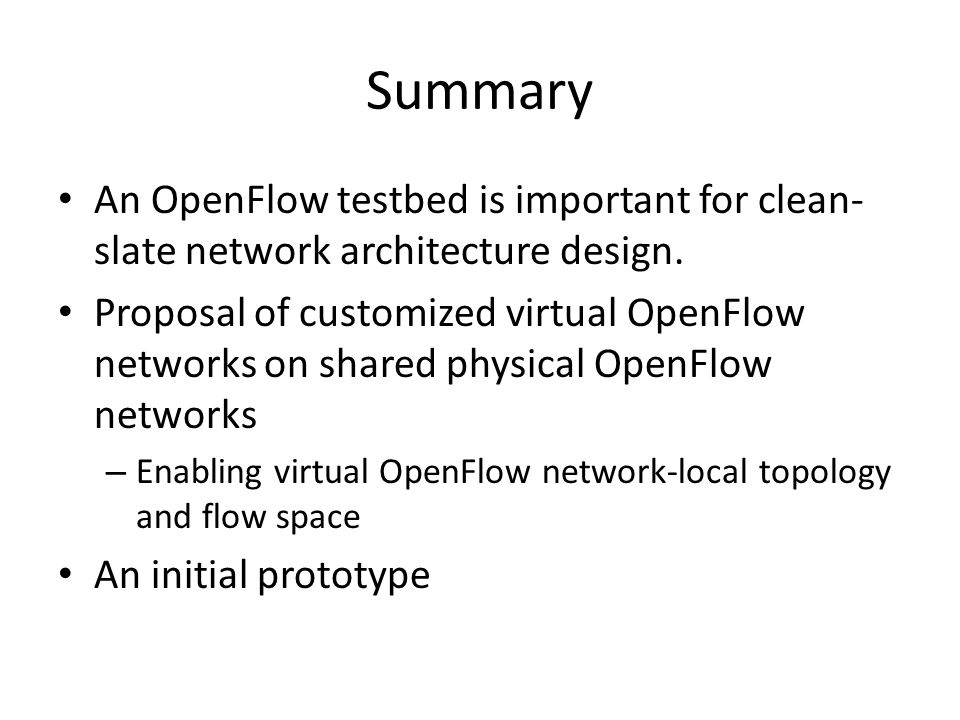 Summary An OpenFlow testbed is important for clean- slate network architecture design.