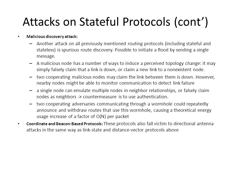 Attacks on Stateful Protocols (cont') Malicious discovery attack: – Another attack on all previously mentioned routing protocols (including stateful a
