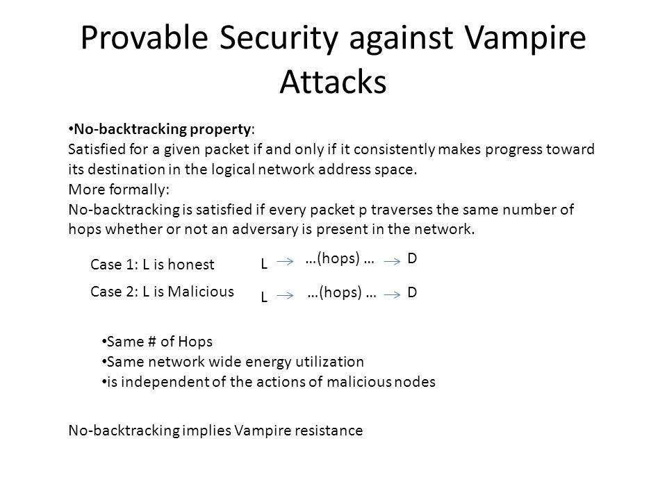 Provable Security against Vampire Attacks No-backtracking property: Satisfied for a given packet if and only if it consistently makes progress toward