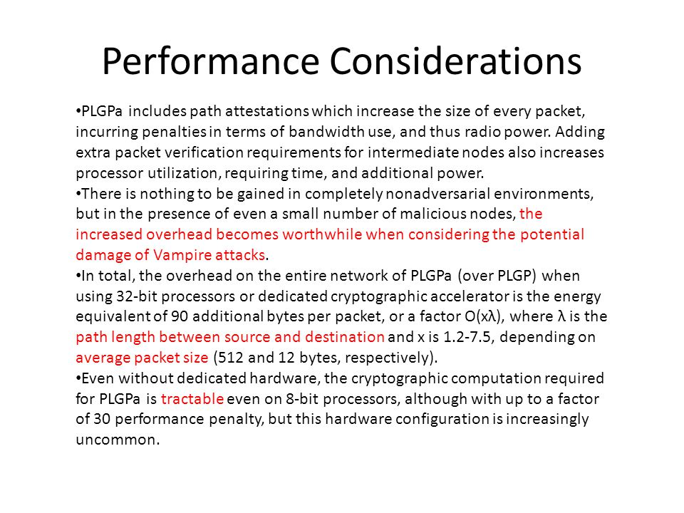 Performance Considerations PLGPa includes path attestations which increase the size of every packet, incurring penalties in terms of bandwidth use, and thus radio power.