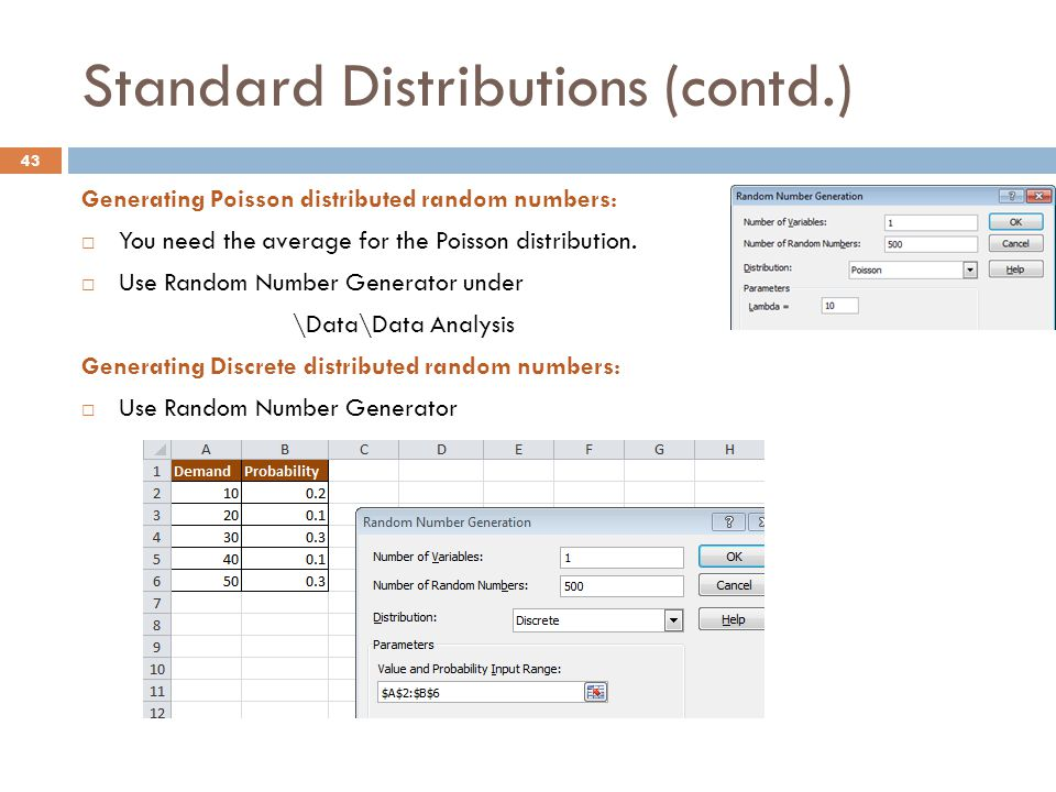 Standard Distributions (contd.) Generating Poisson distributed random numbers:  You need the average for the Poisson distribution.  Use Random Numbe