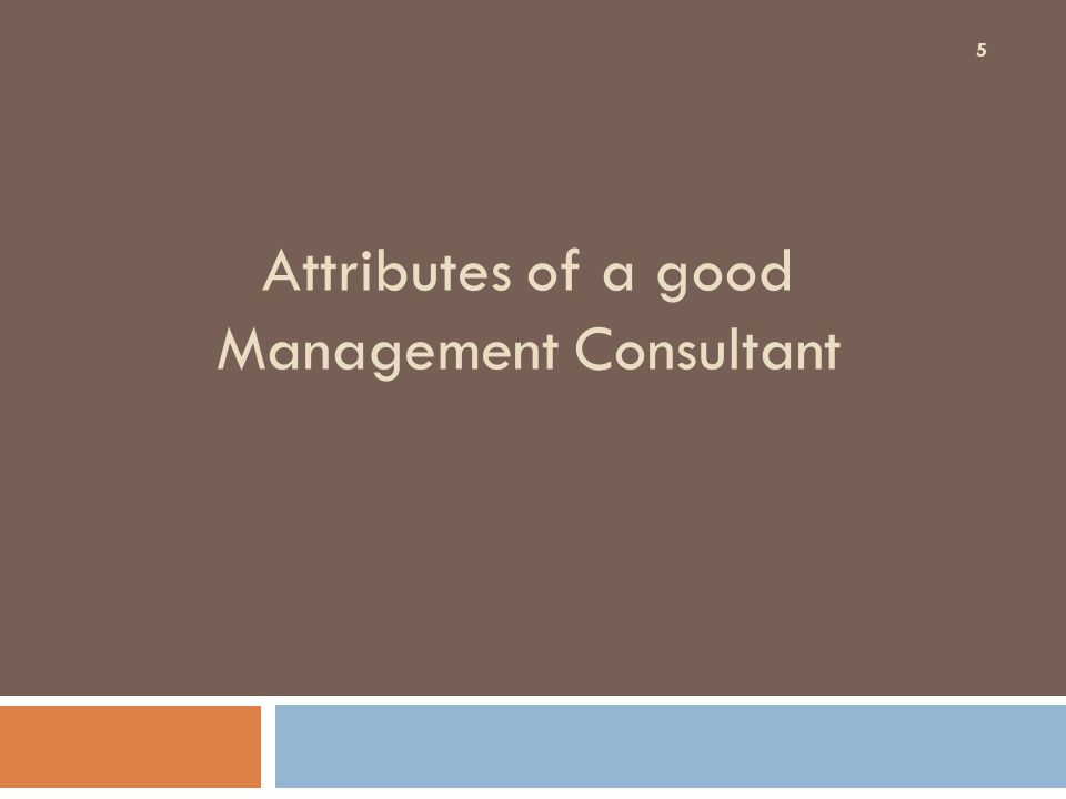 Attributes of a good Management Consultant 5