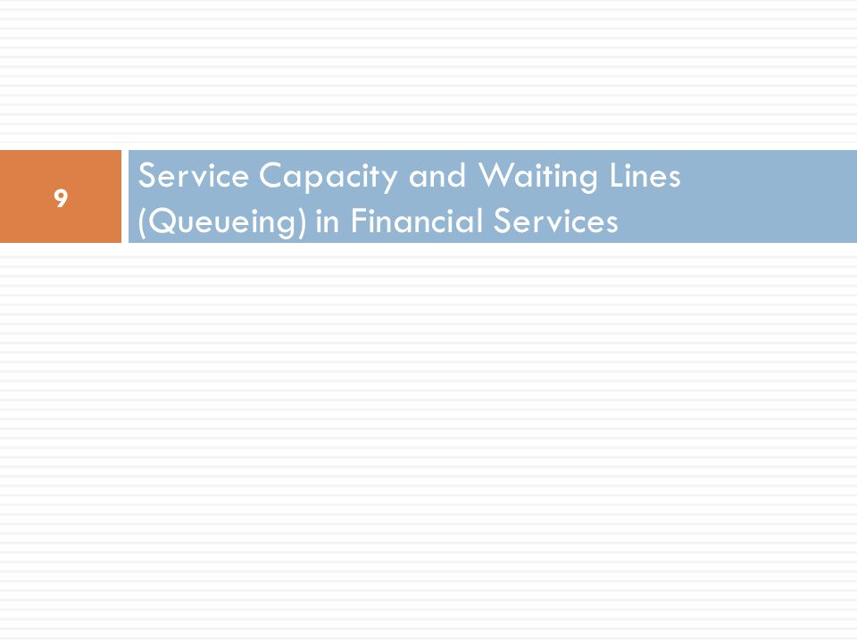 Service Capacity And Waiting Lines  The study of Waiting Lines or Queueing Theory is of utmost importance in the design of Service Systems, e.g., capacity study of a computer network, determining the number of servers, tellers, emergency services, size of a restaurant, number of elevators in a building, phone lines, etc., to achieve some level of service.