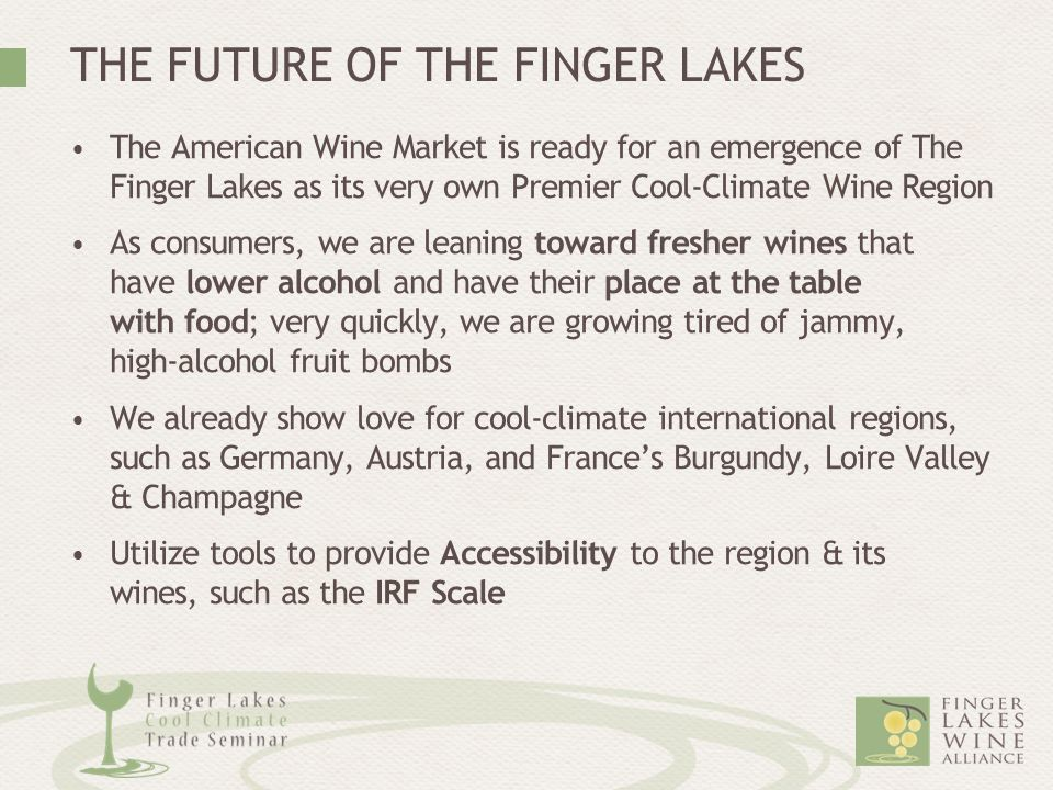 THE FUTURE OF THE FINGER LAKES The American Wine Market is ready for an emergence of The Finger Lakes as its very own Premier Cool-Climate Wine Region