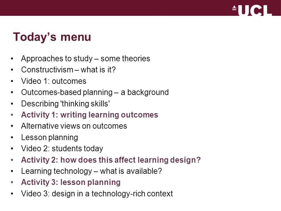 Today's menu Approaches to study – some theories Constructivism – what is it.