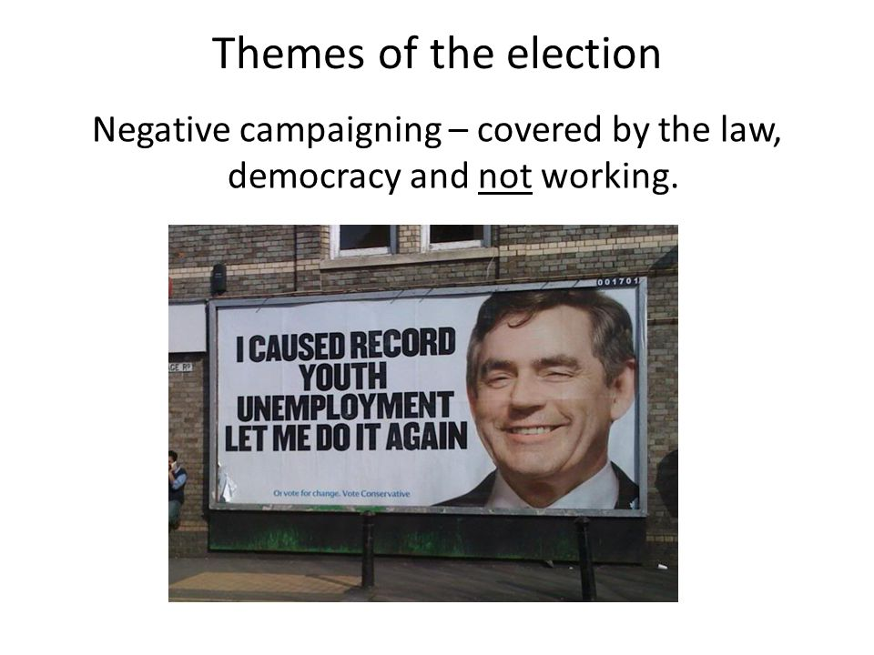 Themes of the election Negative campaigning – covered by the law, democracy and not working.
