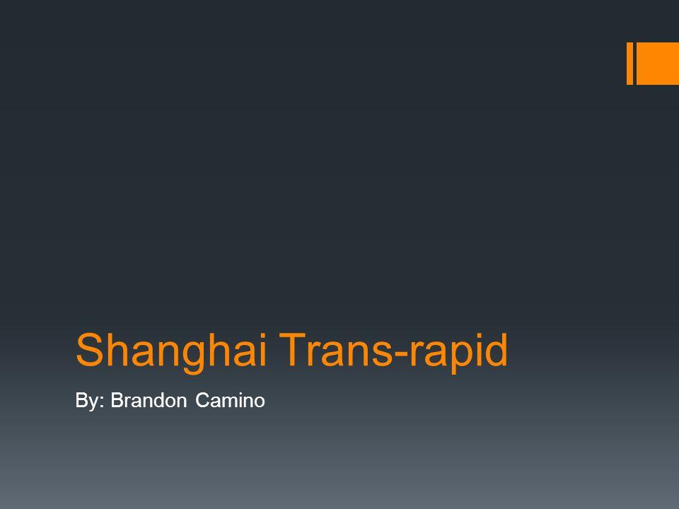 Shanghai Trans-rapid By: Brandon Camino