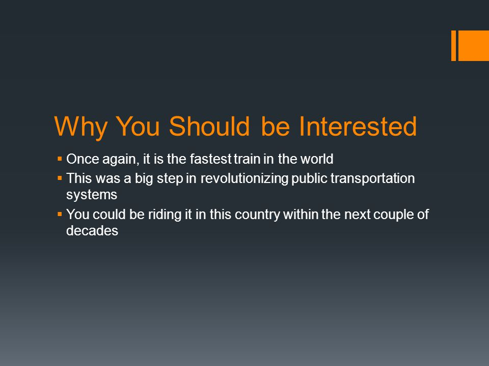 Why You Should be Interested  Once again, it is the fastest train in the world  This was a big step in revolutionizing public transportation systems