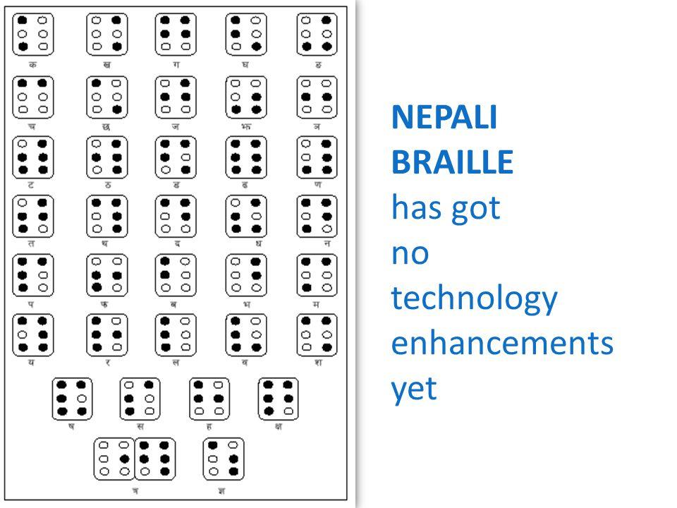 NEPALI BRAILLE has got no technology enhancements yet