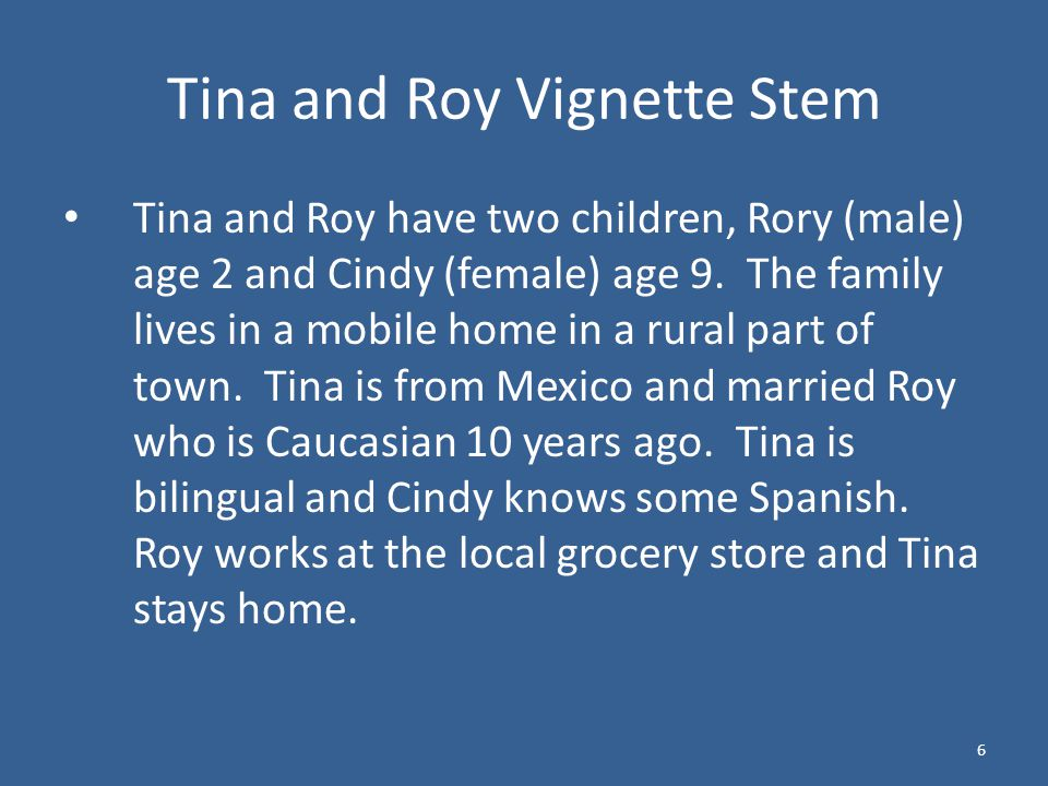 6 Tina and Roy Vignette Stem Tina and Roy have two children, Rory (male) age 2 and Cindy (female) age 9.