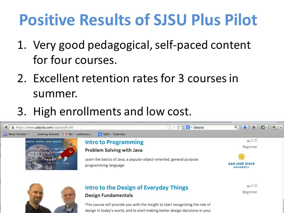 Positive Results of SJSU Plus Pilot 1.Very good pedagogical, self-paced content for four courses. 2.Excellent retention rates for 3 courses in summer.
