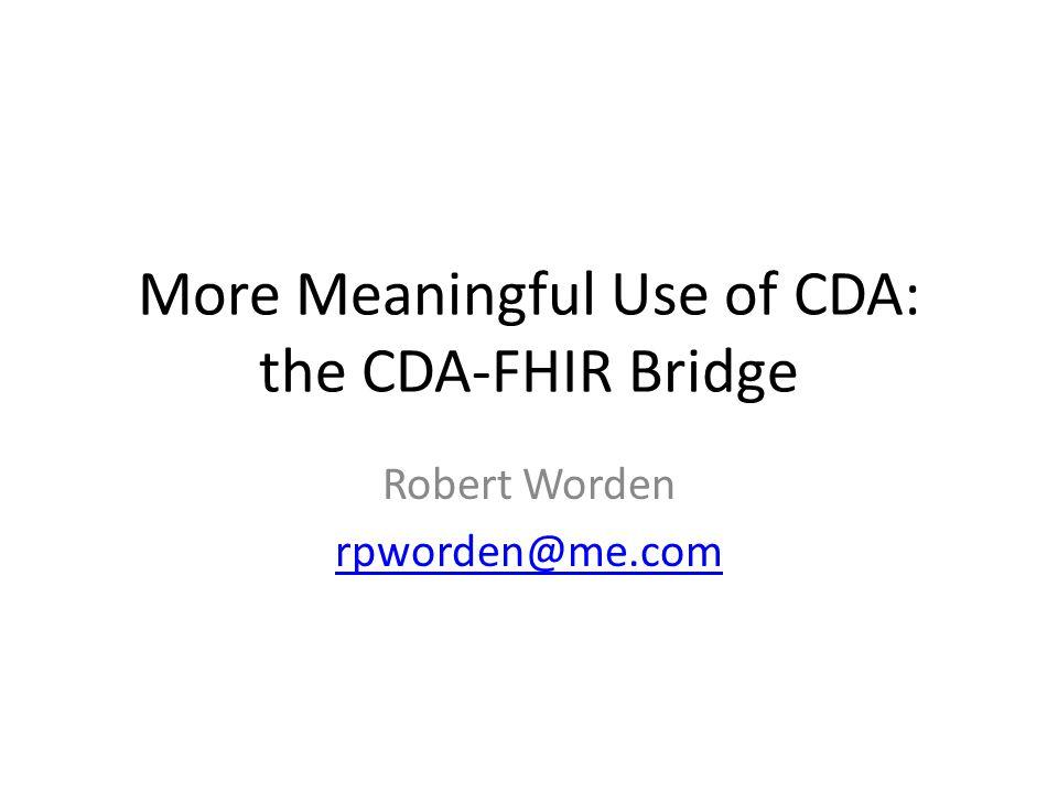 More Meaningful Use of CDA: the CDA-FHIR Bridge Robert Worden rpworden@me.com