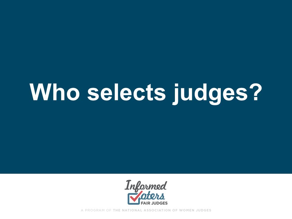 Who selects judges?