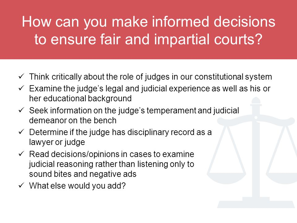 How can you make informed decisions to ensure fair and impartial courts.