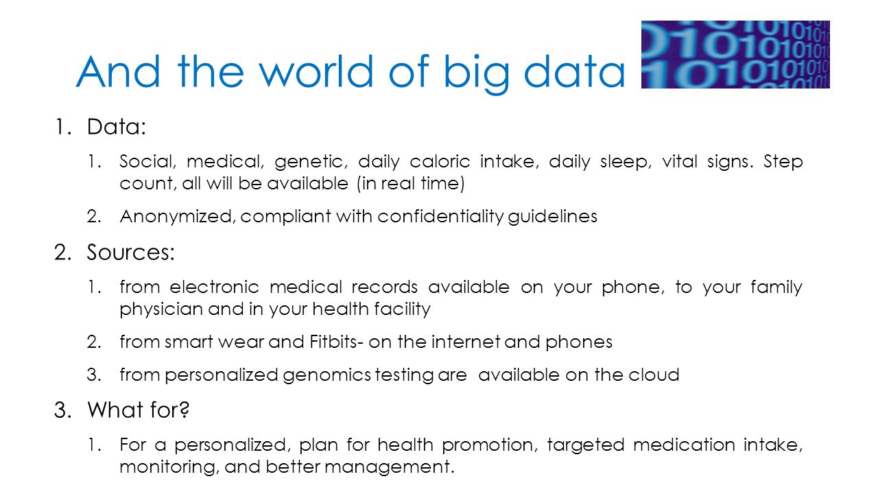And the world of big data 1.Data: 1.Social, medical, genetic, daily caloric intake, daily sleep, vital signs.