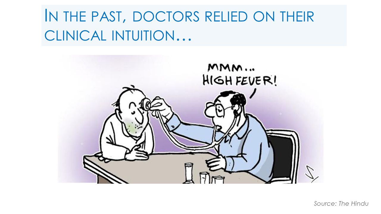 I N THE PAST, DOCTORS RELIED ON THEIR CLINICAL INTUITION … Source: The Hindu