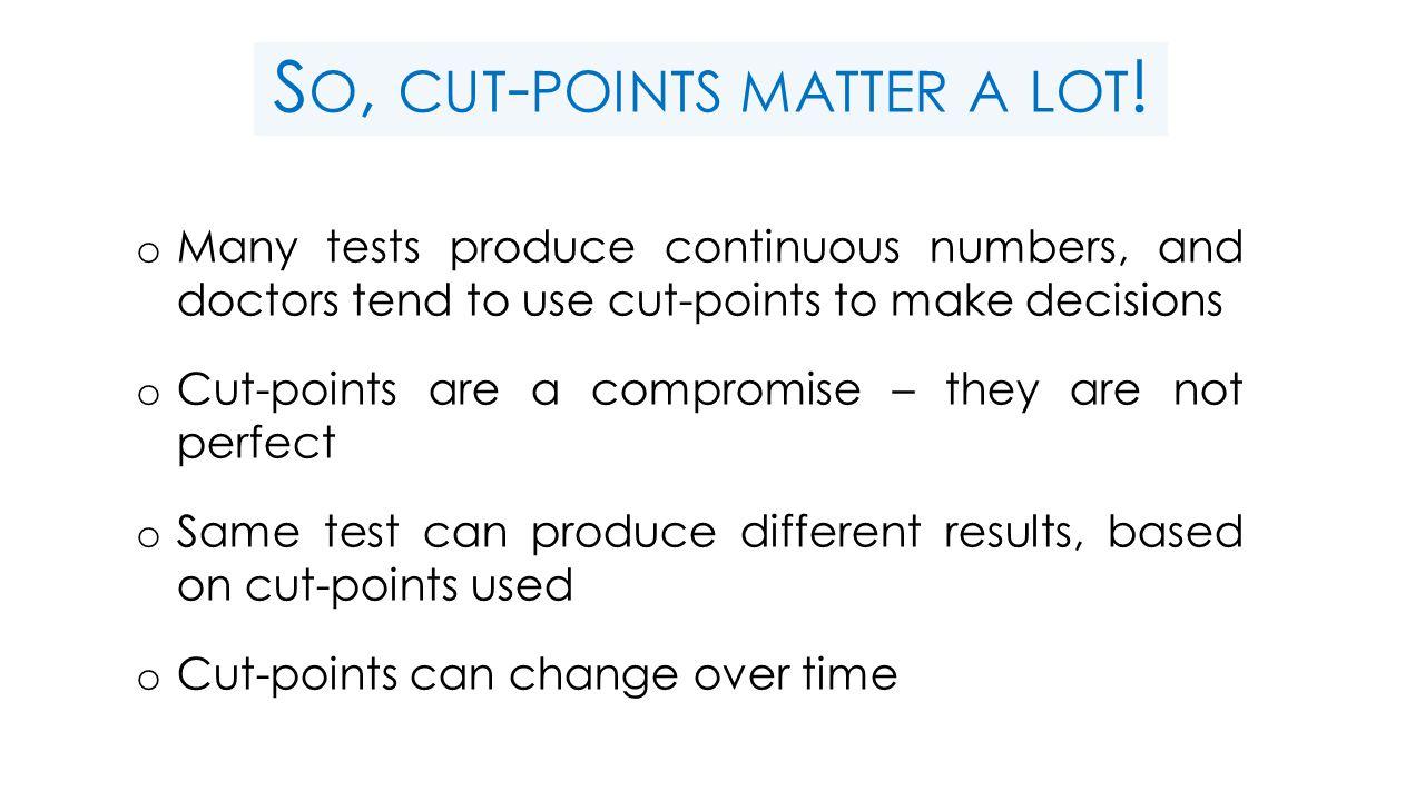S O, CUT - POINTS MATTER A LOT .