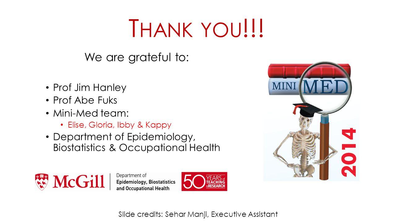 T HANK YOU !!! We are grateful to: Prof Jim Hanley Prof Abe Fuks Mini-Med team: Elise, Gloria, Ibby & Kappy Department of Epidemiology, Biostatistics