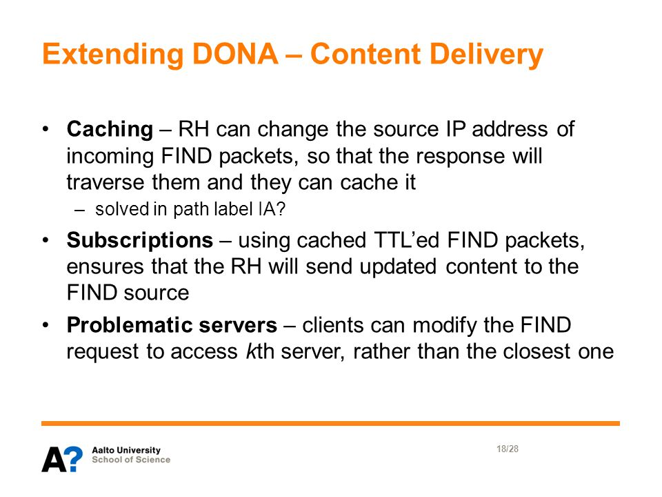 Extending DONA – Content Delivery Caching – RH can change the source IP address of incoming FIND packets, so that the response will traverse them and they can cache it –solved in path label IA.