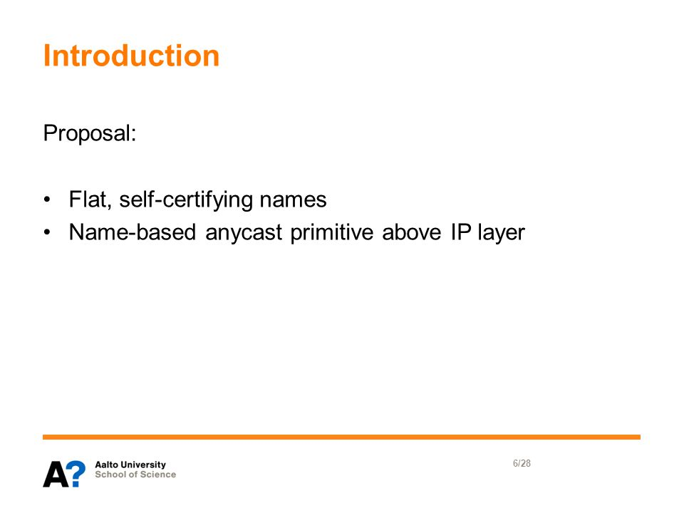Introduction Proposal: Flat, self-certifying names Name-based anycast primitive above IP layer 6/28