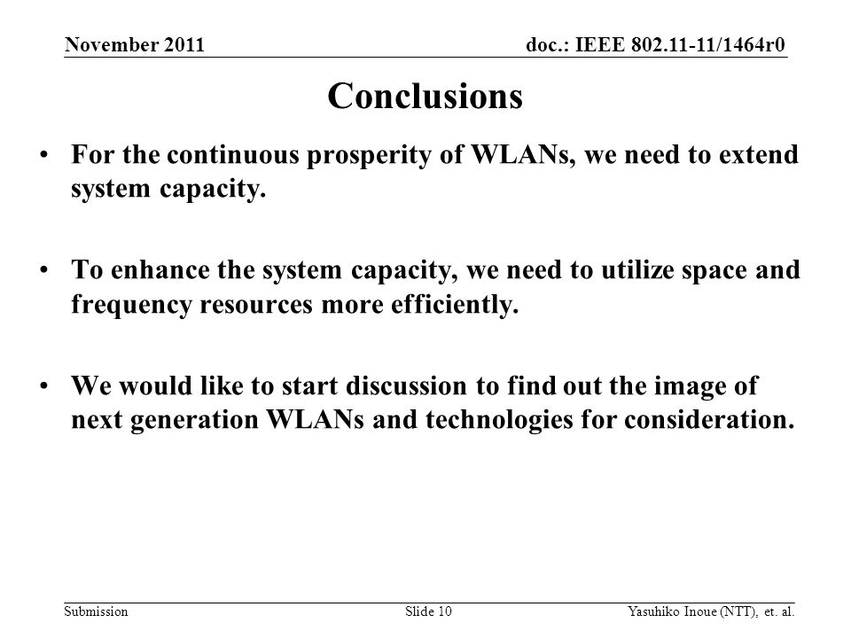 doc.: IEEE 802.11-11/1464r0 Submission Conclusions For the continuous prosperity of WLANs, we need to extend system capacity.