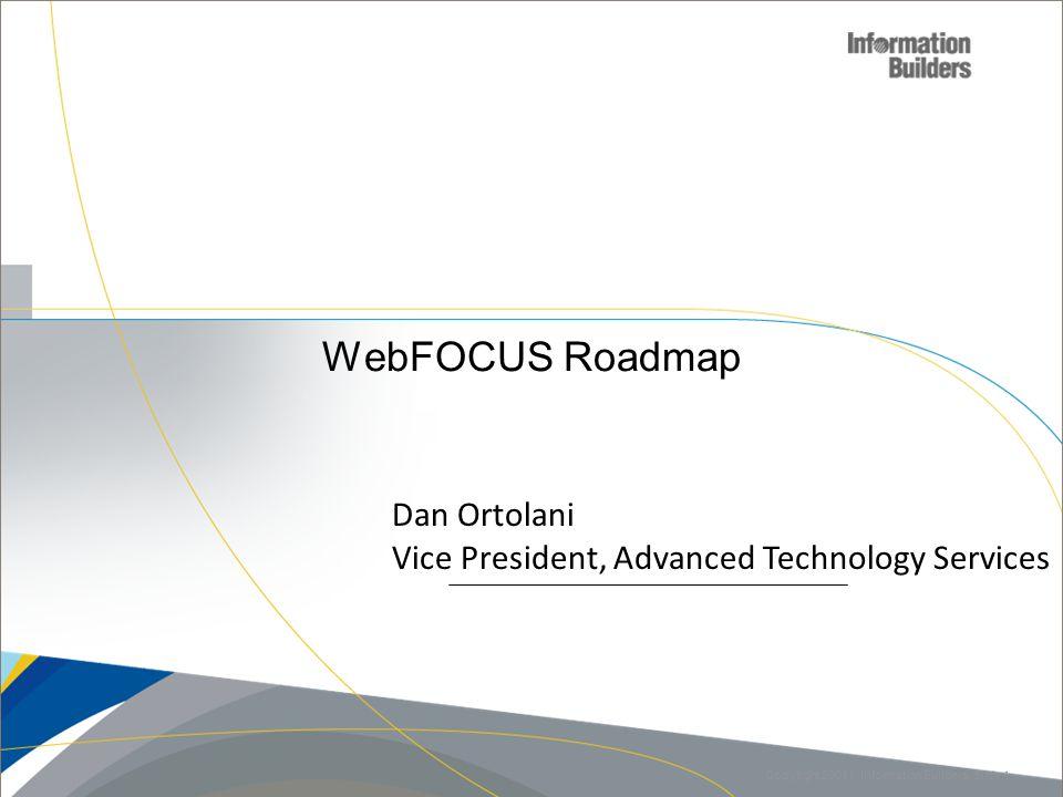 WebFOCUS Roadmap Copyright 20011, Information Builders.