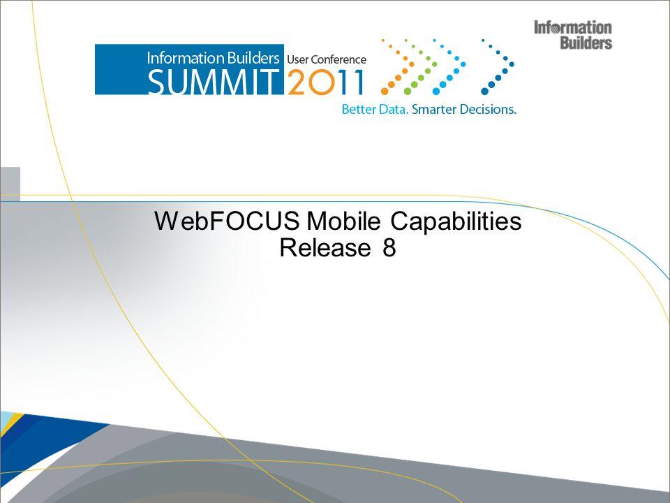 WebFOCUS Mobile Capabilities Release 8 Copyright 2010, Information Builders. Slide 13