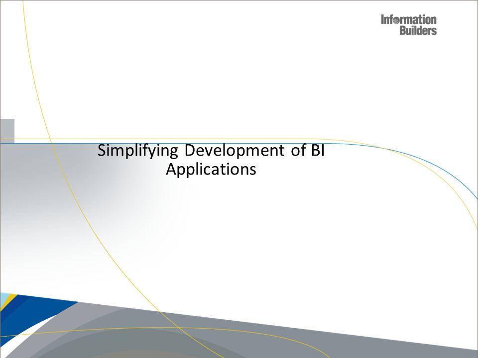 Simplifying Development of BI Applications Copyright 2010, Information Builders. Slide 40