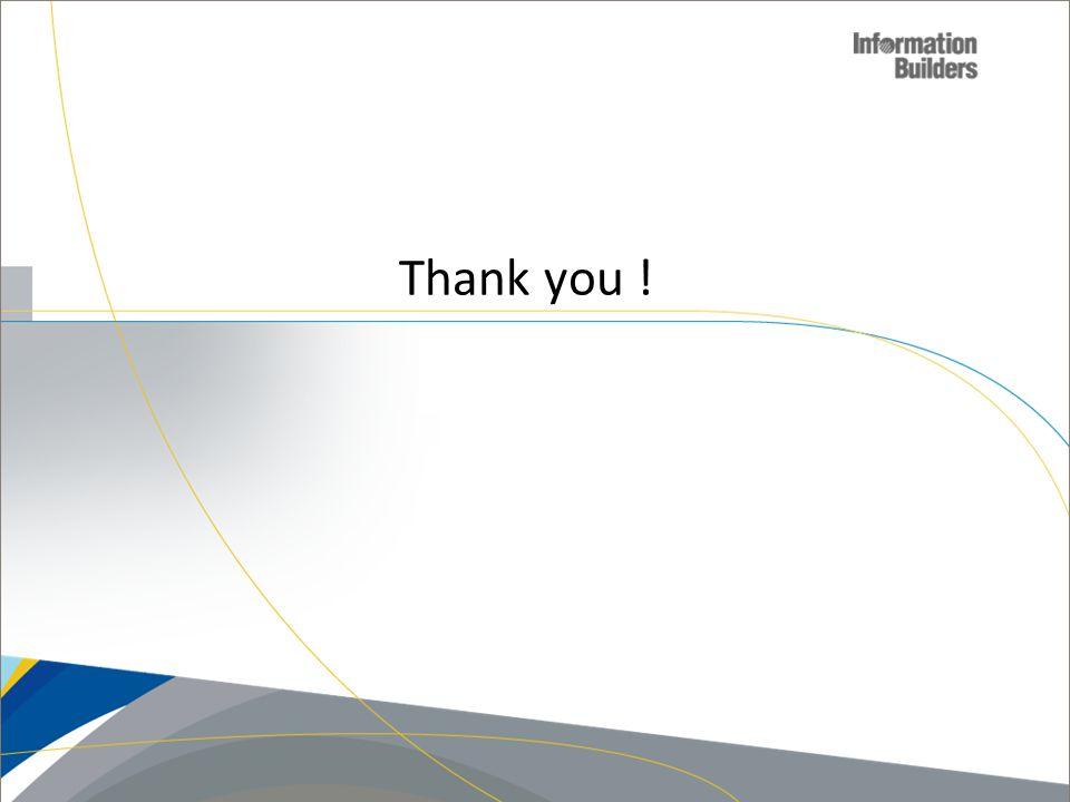 Thank you ! Copyright 2007, Information Builders. Slide 46