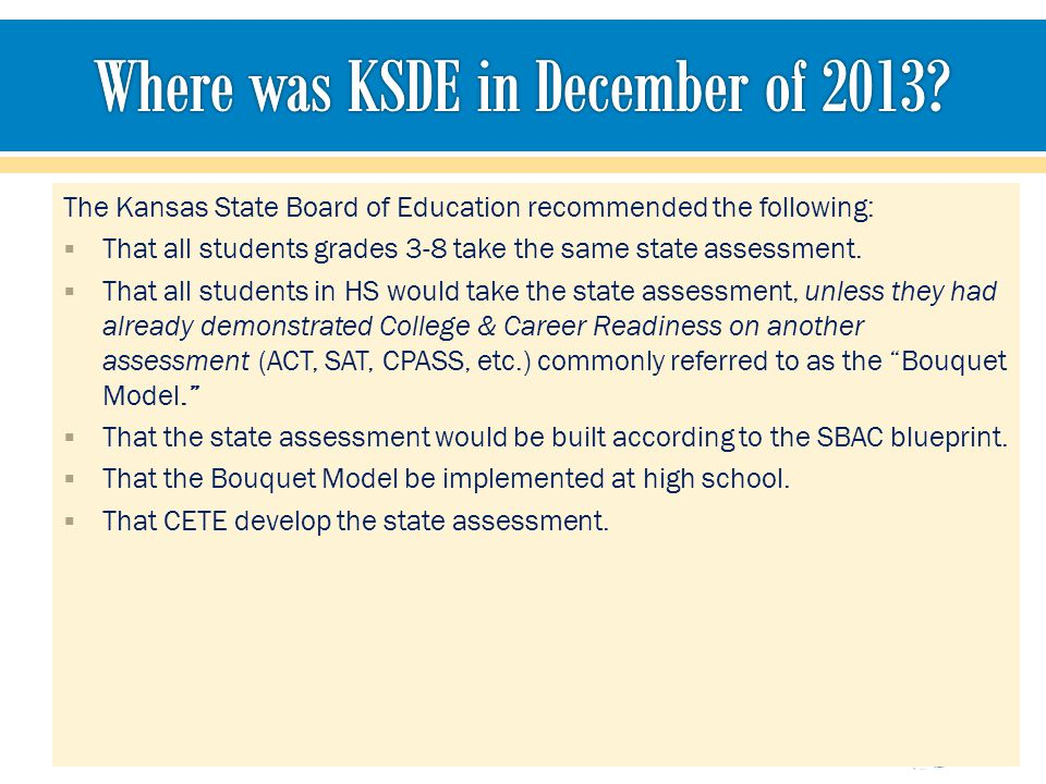  Approved the Kansas ESEA Flex Waiver for one more year, 2014-15  Removed our High Risk status, meaning we can move forward with our teacher/leader evaluation model and using student growth as a significant factor  Allowed Kansas to use student growth as a significant factor in the 2017- 18 school year.