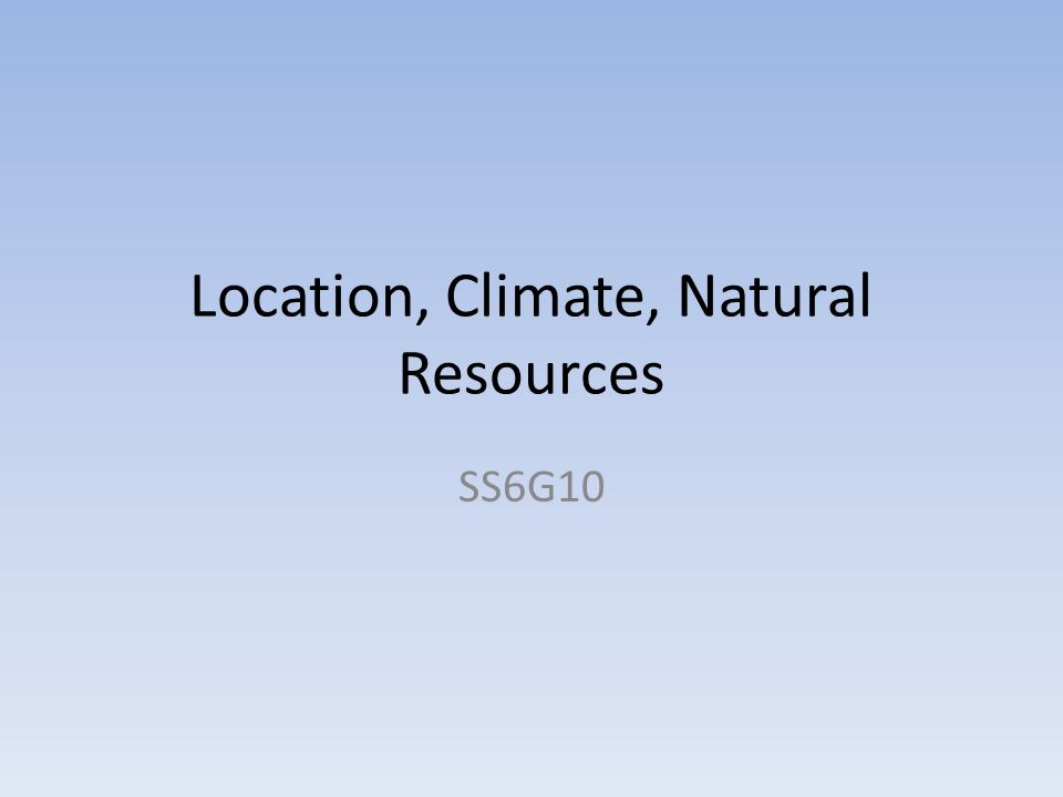 Location, Climate, Natural Resources SS6G10