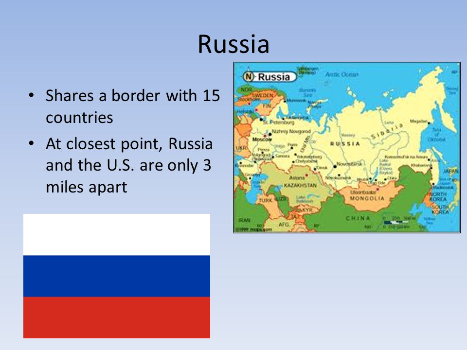 Russia Shares a border with 15 countries At closest point, Russia and the U.S.