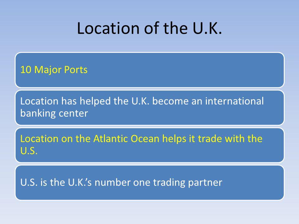 Location of the U.K.10 Major Ports Location has helped the U.K.