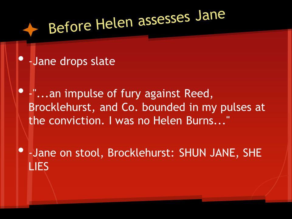 Before Helen assesses Jane -Jane drops slate - ...an impulse of fury against Reed, Brocklehurst, and Co.