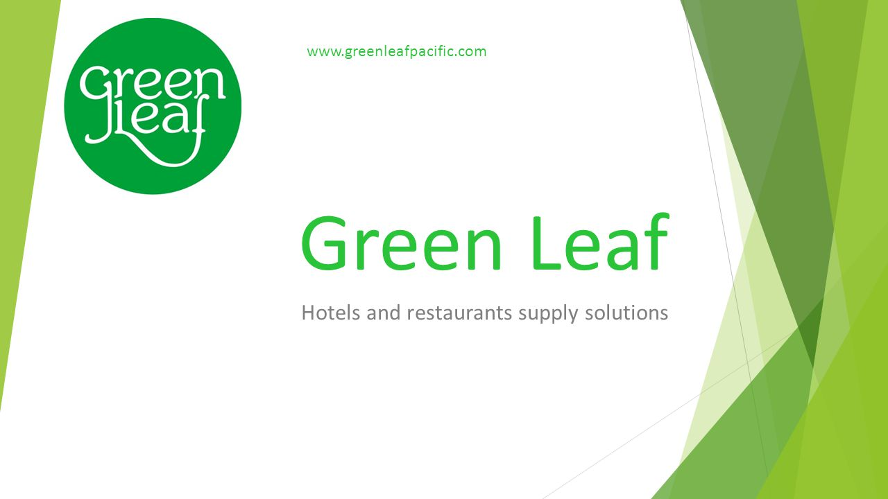 Green Leaf A foreign investment company Green Leaf Ltd is a new concept of supply HORECA businesses in Fiji Islands.