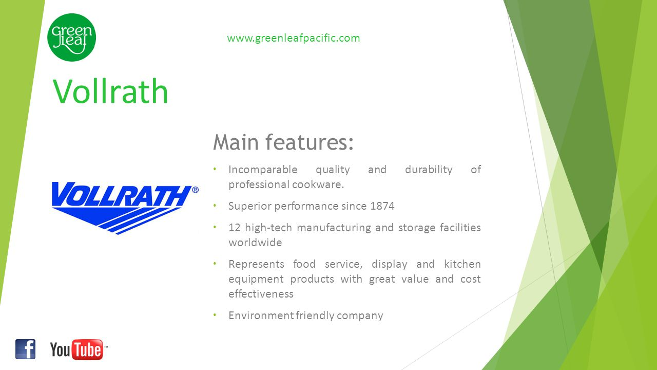 Vollrath www.greenleafpacific.com Main features: Incomparable quality and durability of professional cookware. Superior performance since 1874 12 high