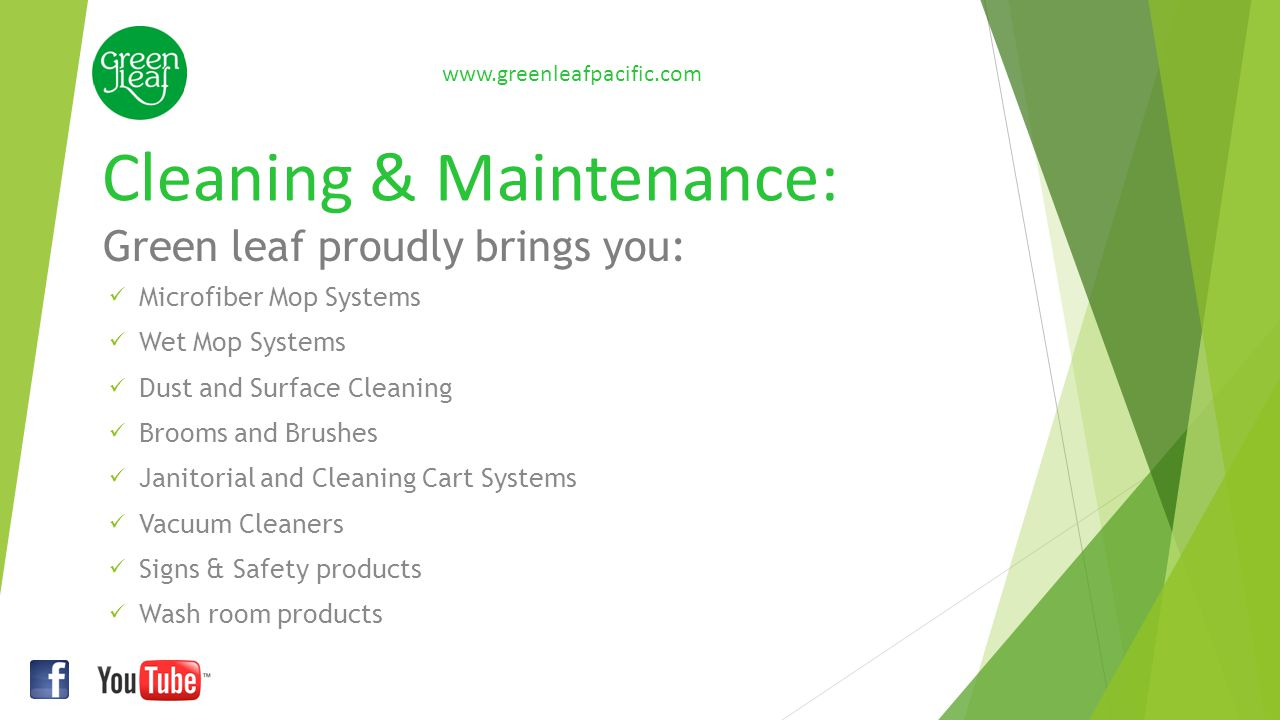 Cleaning & Maintenance: www.greenleafpacific.com Microfiber Mop Systems Wet Mop Systems Dust and Surface Cleaning Brooms and Brushes Janitorial and Cl